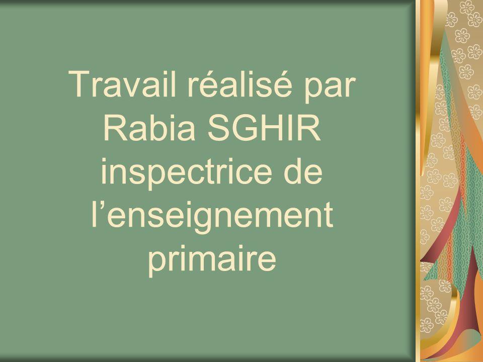 Travail réalisé par Rabia SGHIR inspectrice de l'enseignement primaire