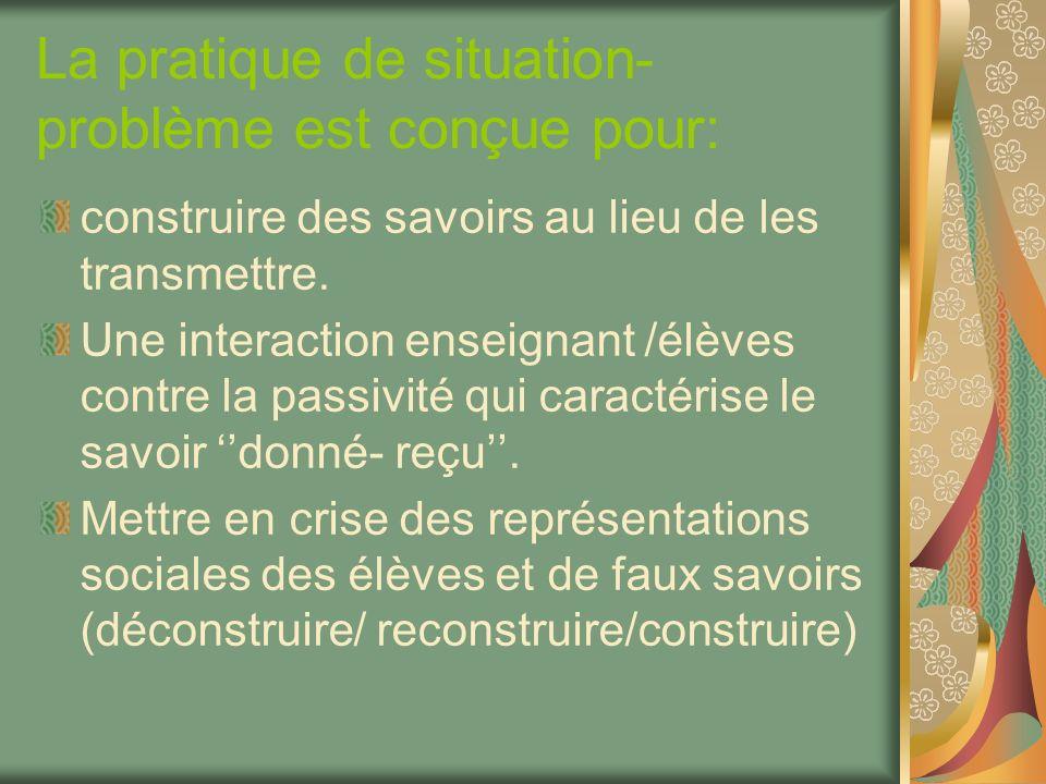 La pratique de situation- problème est conçue pour: