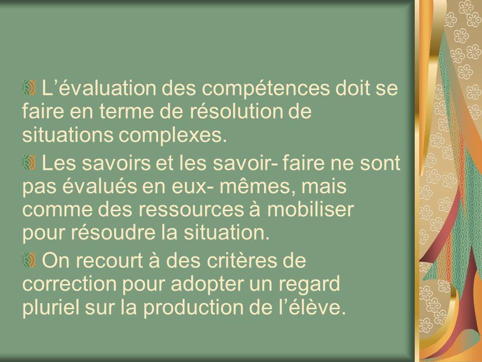 L'évaluation des compétences doit se faire en terme de résolution de situations complexes.