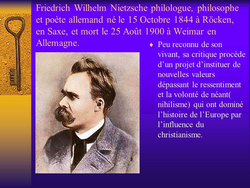 Friedrich Wilhelm Nietzsche philologue, philosophe et poète allemand né le 15 Octobre 1844 à Röcken, en Saxe, et mort le 25 Août 1900 à Weimar en Allemagne.