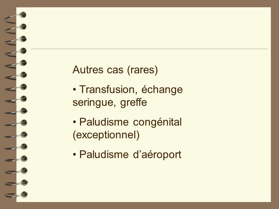 Autres cas (rares)• Transfusion, échange seringue, greffe.