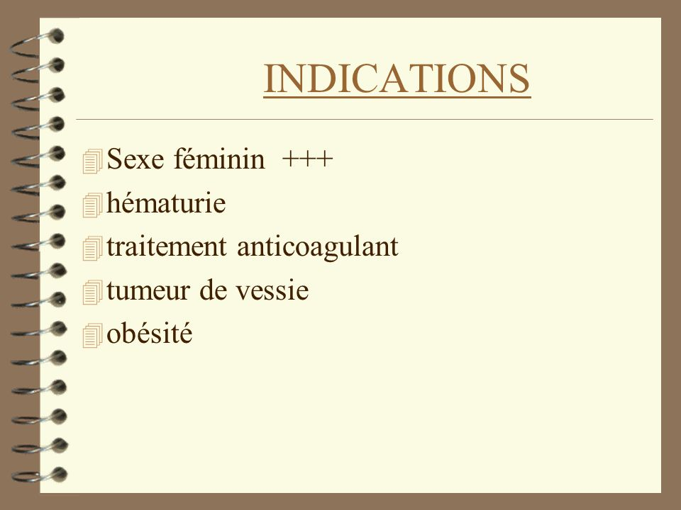INDICATIONS Sexe féminin +++ hématurie traitement anticoagulant