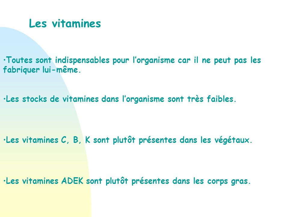 Les vitamines Toutes sont indispensables pour l'organisme car il ne peut pas les fabriquer lui-même.