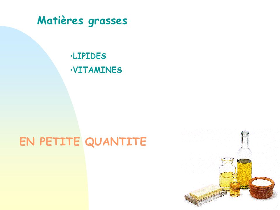 Matières grasses LIPIDES VITAMINES EN PETITE QUANTITE