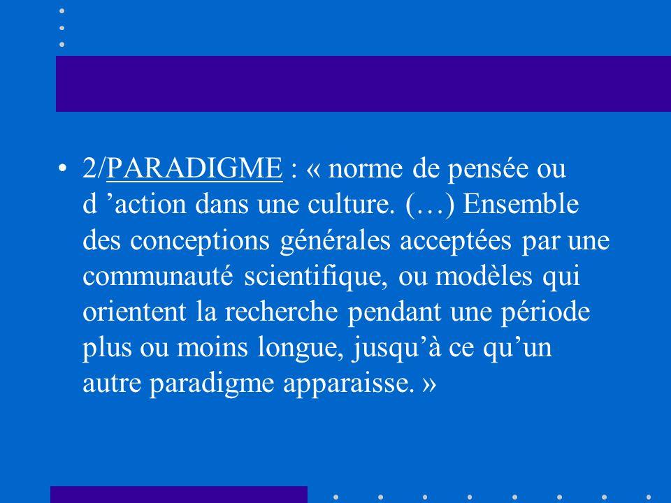 2/PARADIGME : « norme de pensée ou d 'action dans une culture