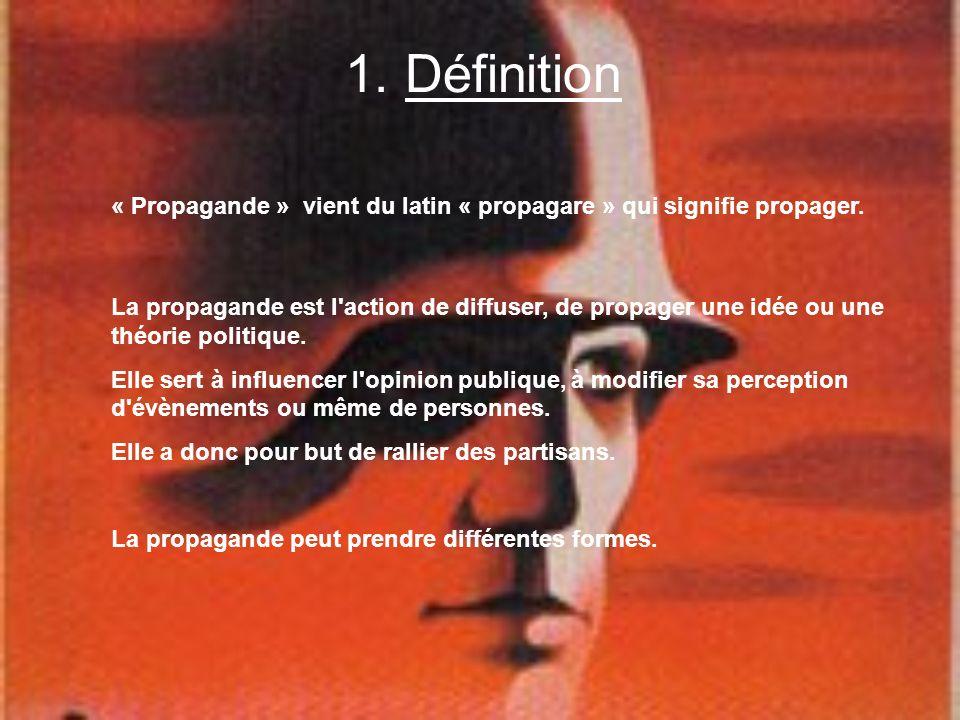 Définition« Propagande » vient du latin « propagare » qui signifie propager.