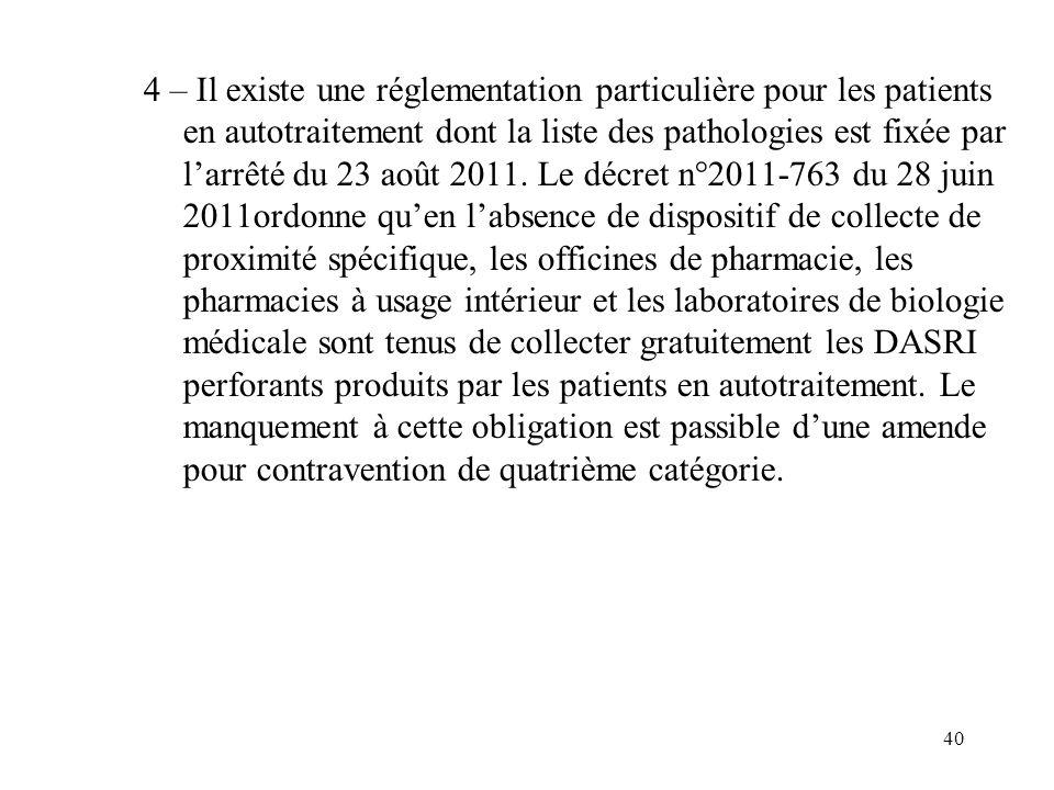 4 – Il existe une réglementation particulière pour les patients en autotraitement dont la liste des pathologies est fixée par l'arrêté du 23 août 2011.