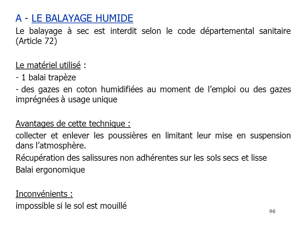 A - LE BALAYAGE HUMIDE Le balayage à sec est interdit selon le code départemental sanitaire (Article 72)