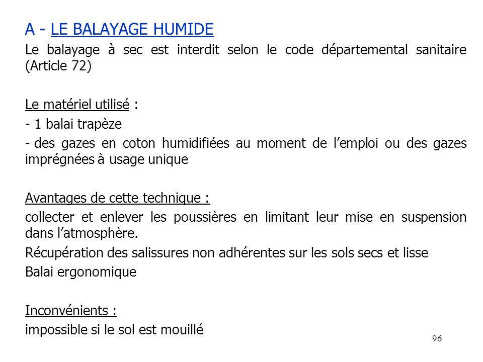 A - LE BALAYAGE HUMIDELe balayage à sec est interdit selon le code départemental sanitaire (Article 72)