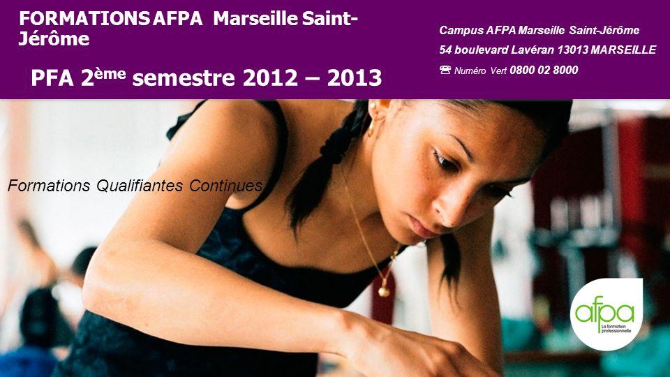 FORMATIONS AFPA Marseille Saint-Jérôme PFA 2ème semestre 2012 – 2013
