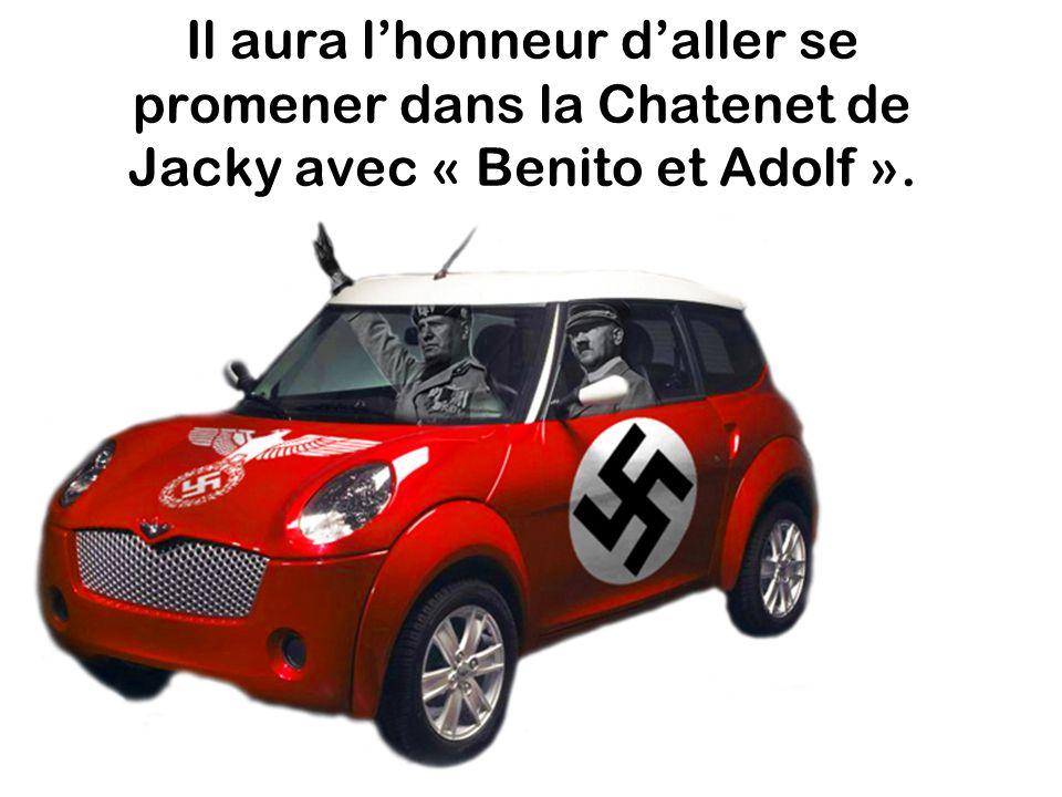 Il aura l'honneur d'aller se promener dans la Chatenet de Jacky avec « Benito et Adolf ».