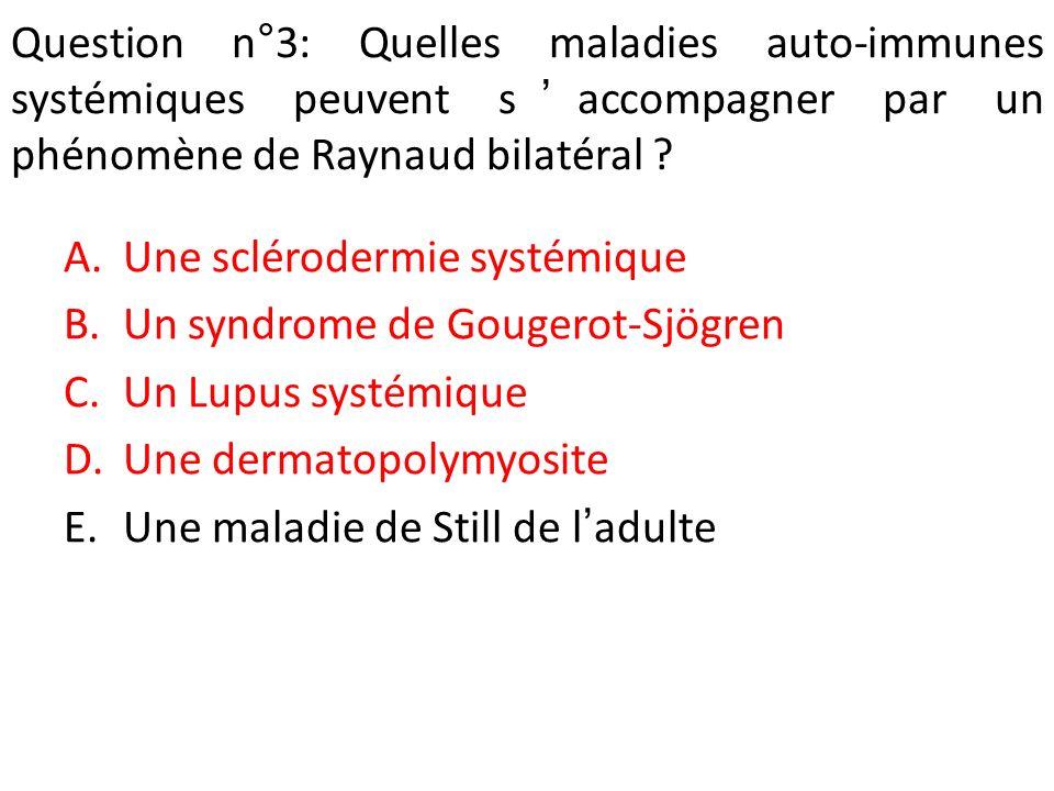 Question n°3: Quelles maladies auto-immunes systémiques peuvent s'accompagner par un phénomène de Raynaud bilatéral