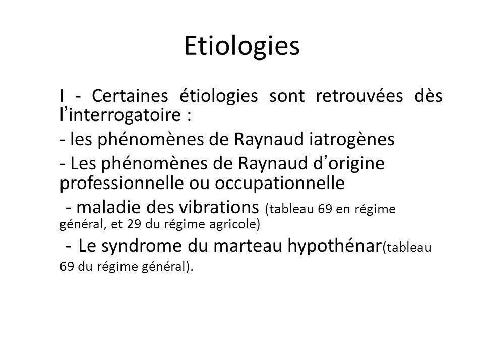 Etiologies I - Certaines étiologies sont retrouvées dès l'interrogatoire : - les phénomènes de Raynaud iatrogènes.
