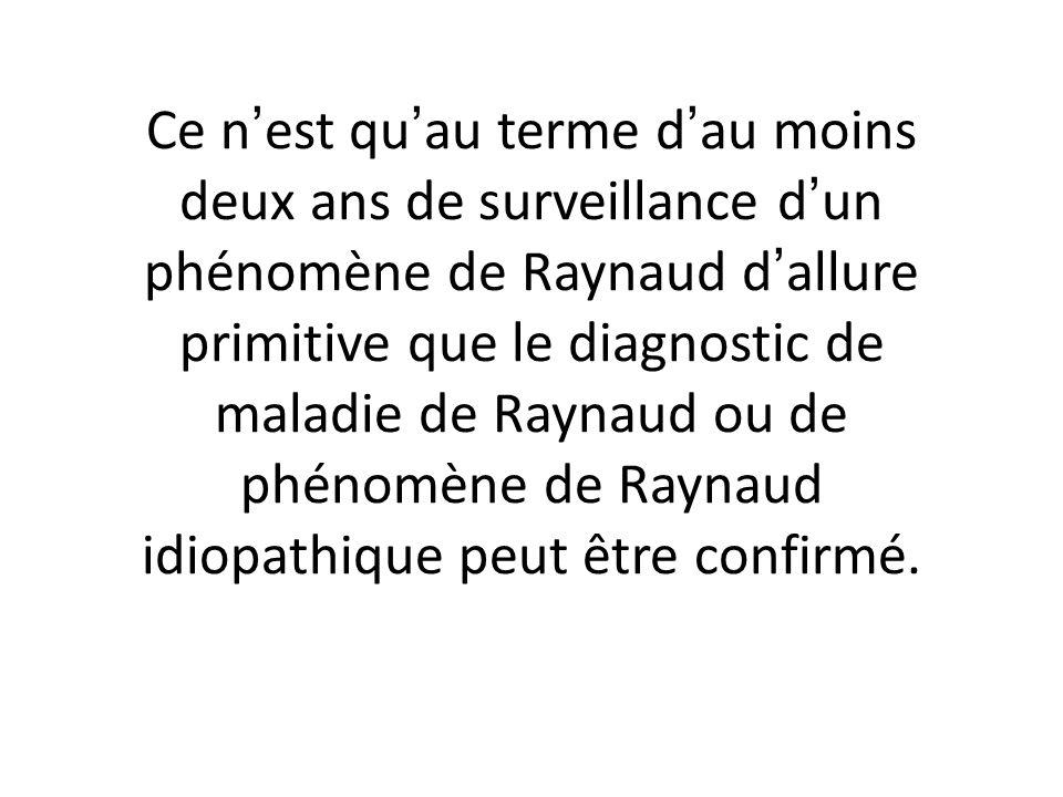 Ce n'est qu'au terme d'au moins deux ans de surveillance d'un phénomène de Raynaud d'allure primitive que le diagnostic de maladie de Raynaud ou de phénomène de Raynaud idiopathique peut être confirmé.