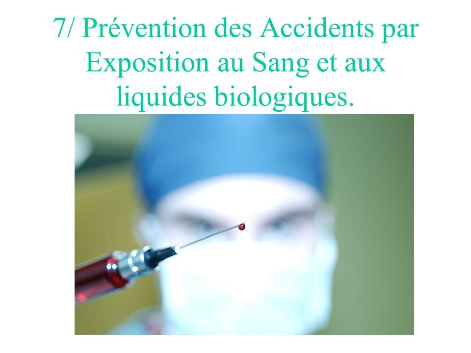 7/ Prévention des Accidents par Exposition au Sang et aux liquides biologiques.