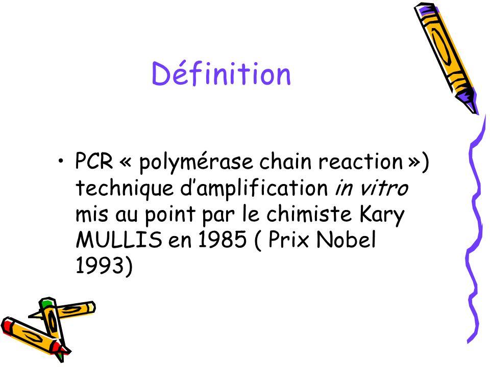 DéfinitionPCR « polymérase chain reaction ») technique d'amplification in vitro mis au point par le chimiste Kary MULLIS en 1985 ( Prix Nobel 1993)