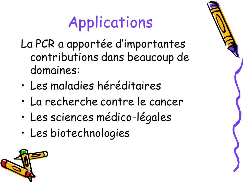 Applications La PCR a apportée d'importantes contributions dans beaucoup de domaines: Les maladies héréditaires.