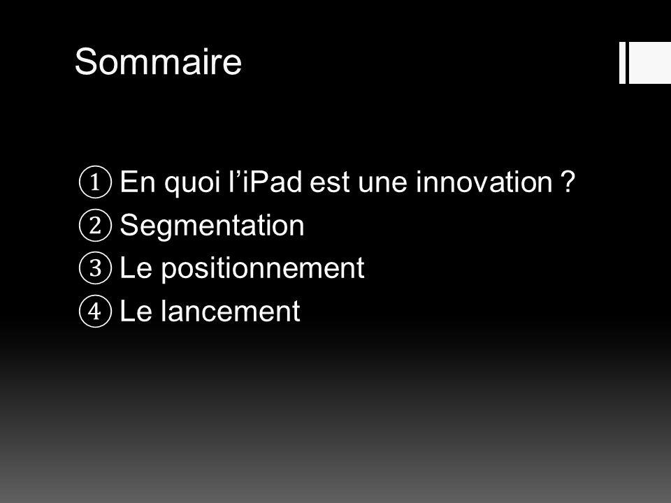 Sommaire En quoi l'iPad est une innovation Segmentation