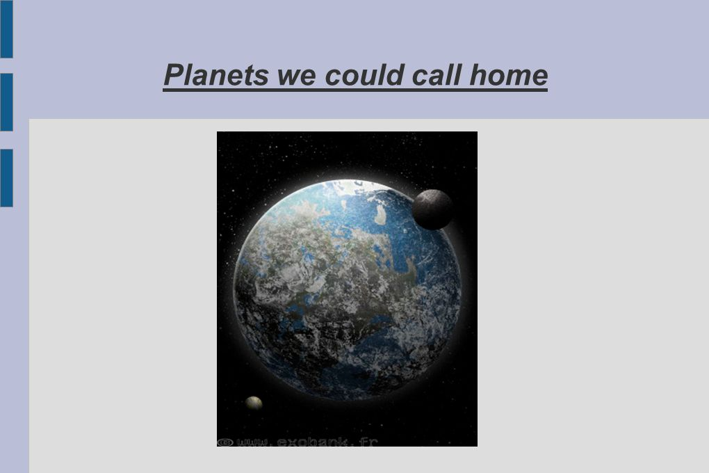 Planets we could call home