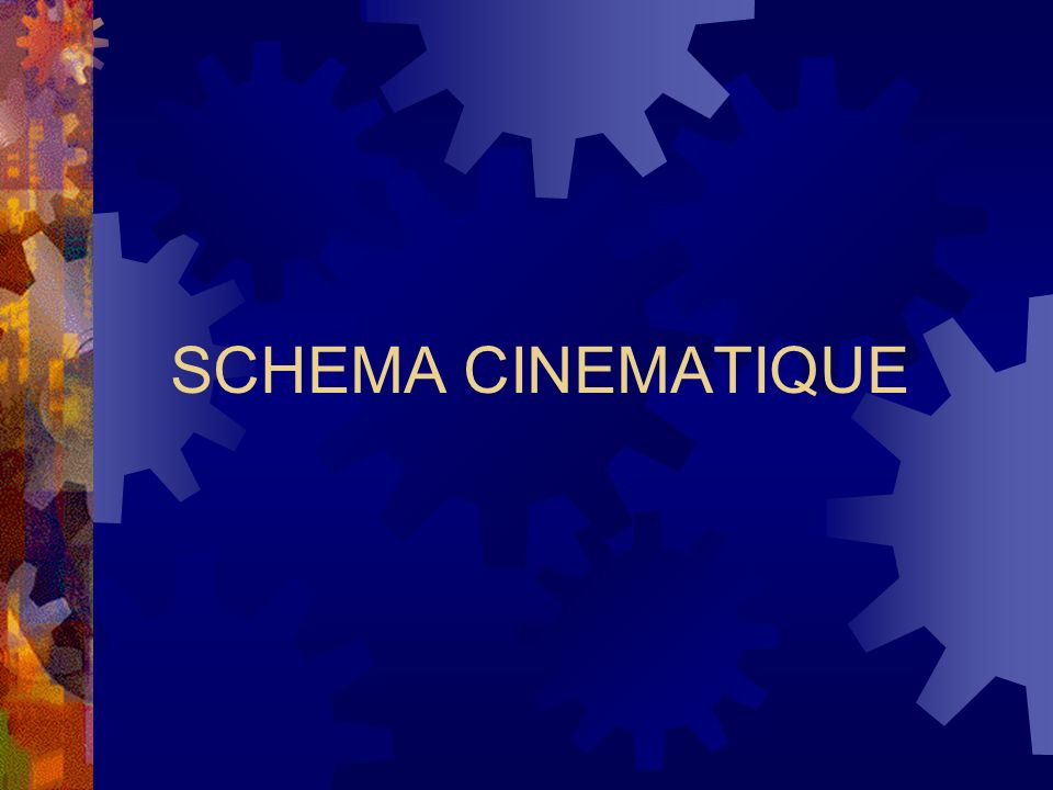 SCHEMA CINEMATIQUE