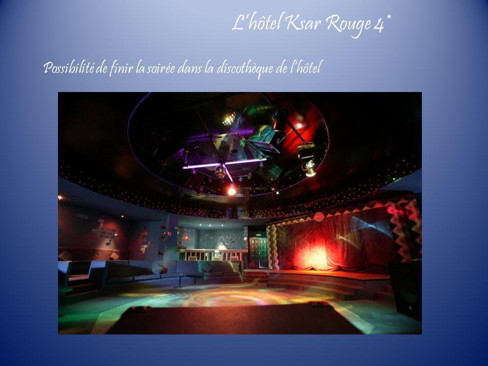 L'hôtel Ksar Rouge 4* Possibilité de finir la soirée dans la discothèque de l'hôtel