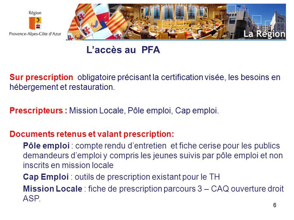L'accès au PFA Sur prescription obligatoire précisant la certification visée, les besoins en hébergement et restauration.