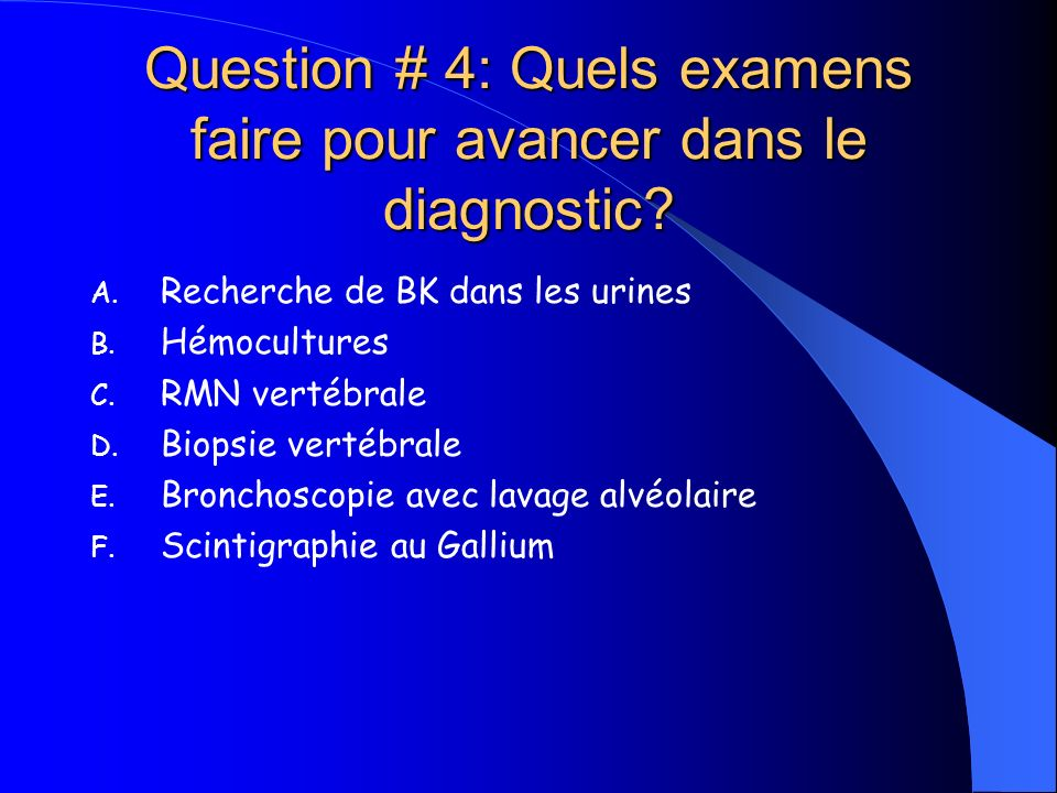 Question # 4: Quels examens faire pour avancer dans le diagnostic