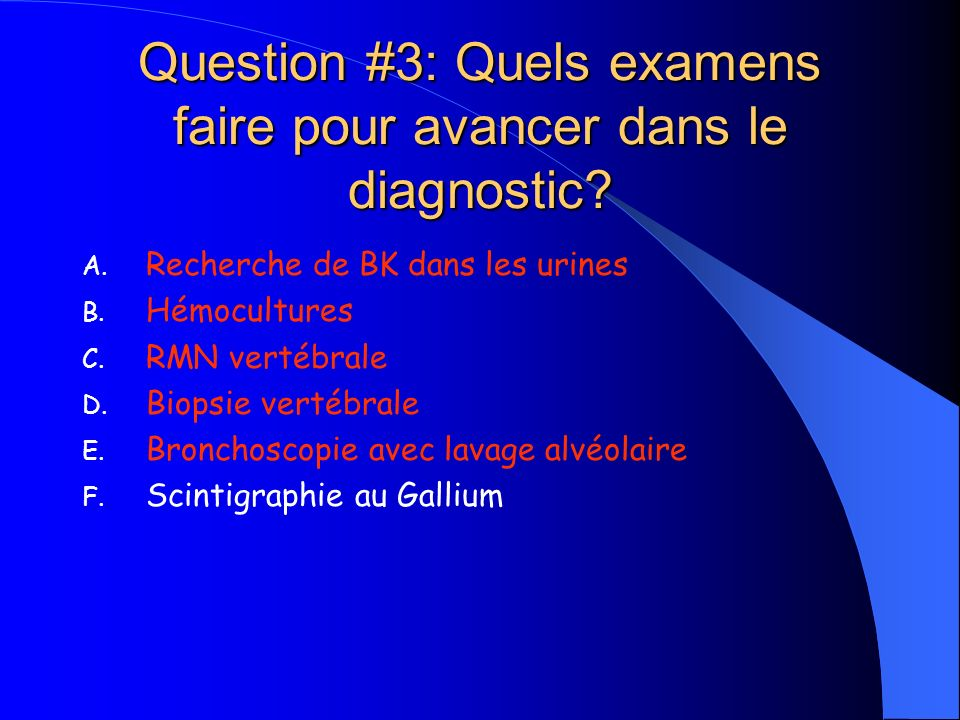 Question #3: Quels examens faire pour avancer dans le diagnostic