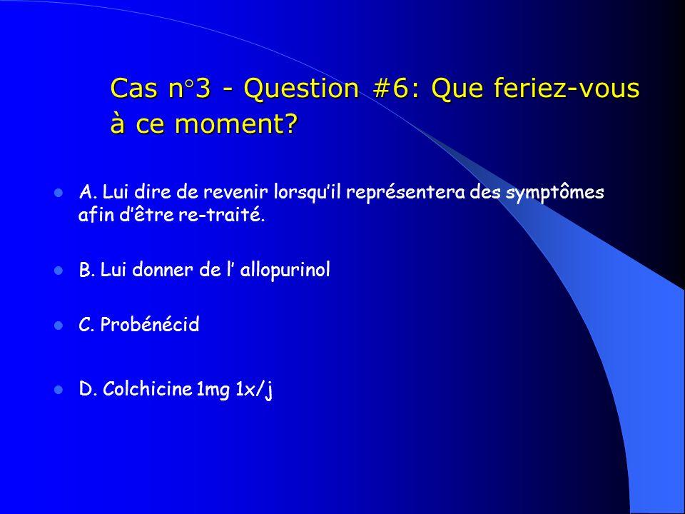 Cas n°3 - Question #6: Que feriez-vous à ce moment