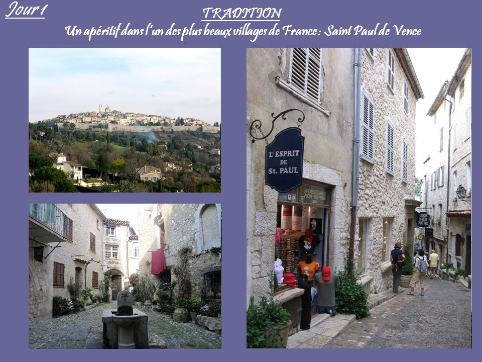 Jour 1 TRADITION Un apéritif dans l'un des plus beaux villages de France : Saint Paul de Vence