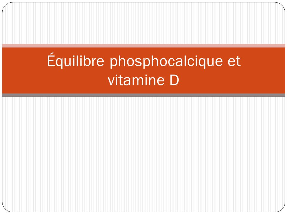 Équilibre phosphocalcique et vitamine D