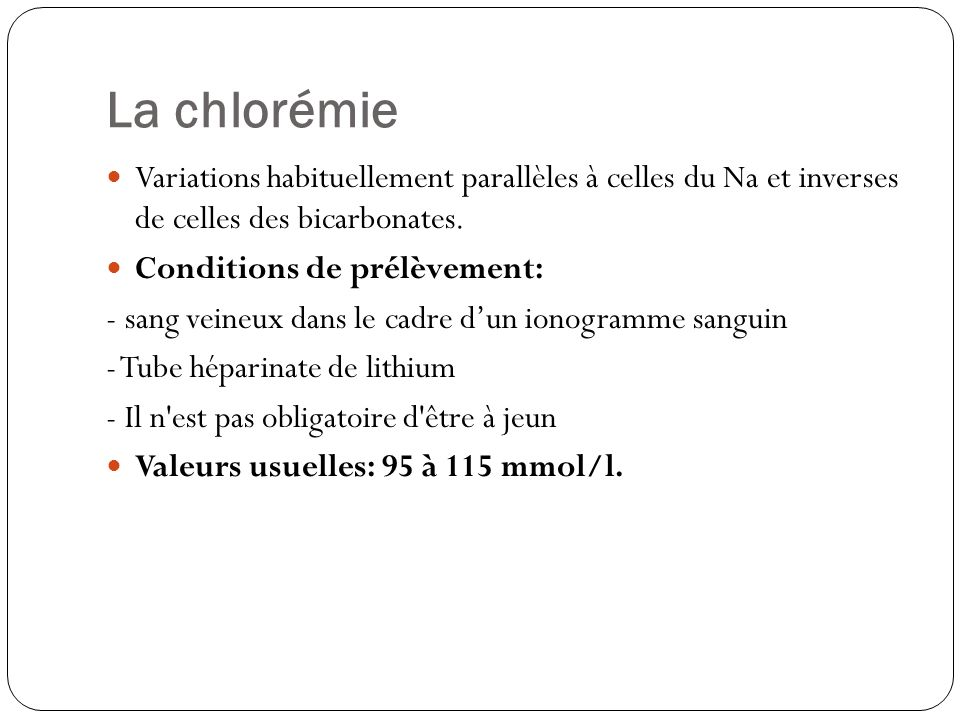 La chlorémieVariations habituellement parallèles à celles du Na et inverses de celles des bicarbonates.
