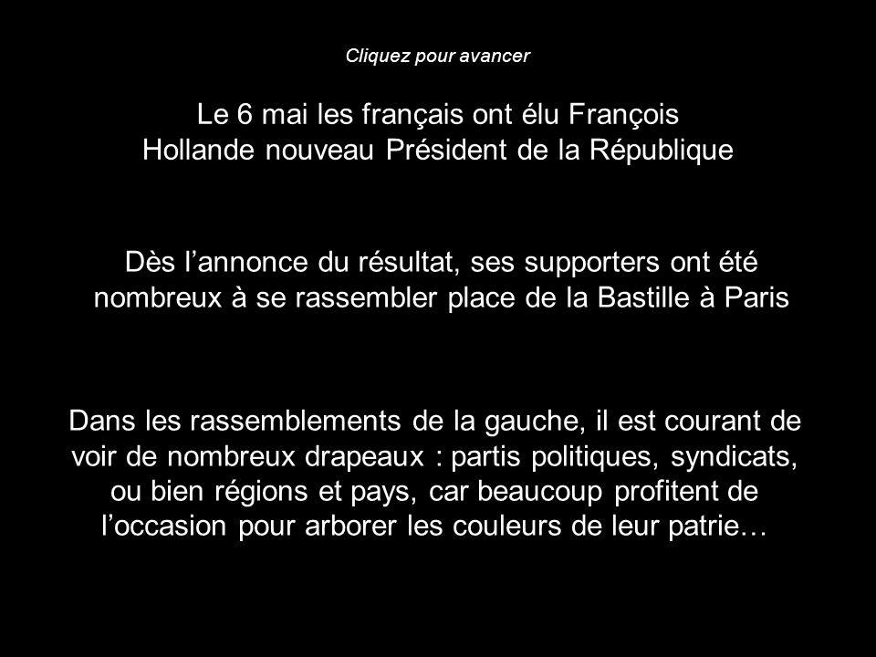 Cliquez pour avancer Le 6 mai les français ont élu François Hollande nouveau Président de la République.