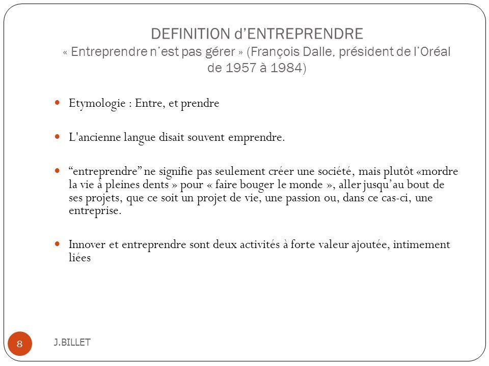 DEFINITION d'ENTREPRENDRE « Entreprendre n'est pas gérer » (François Dalle, président de l'Oréal de 1957 à 1984)