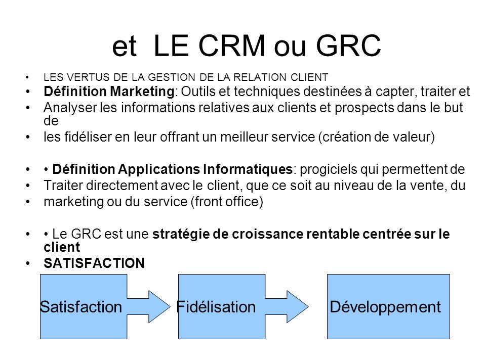 et LE CRM ou GRC Satisfaction Fidélisation Développement