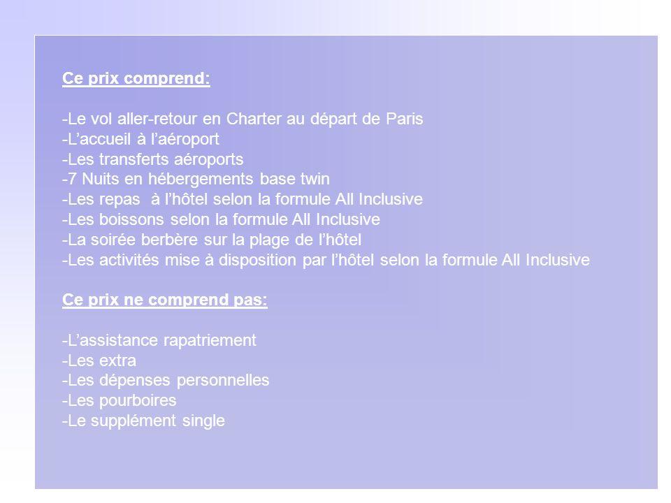 Ce prix comprend: Le vol aller-retour en Charter au départ de Paris. L'accueil à l'aéroport. Les transferts aéroports.