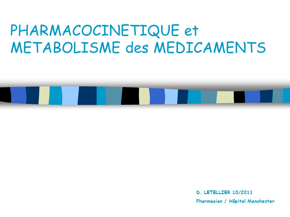 PHARMACOCINETIQUE et METABOLISME des MEDICAMENTS