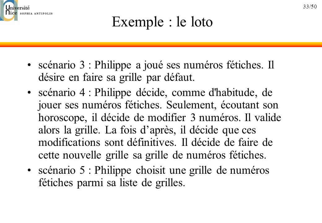 Exemple : le loto scénario 3 : Philippe a joué ses numéros fétiches. Il désire en faire sa grille par défaut.