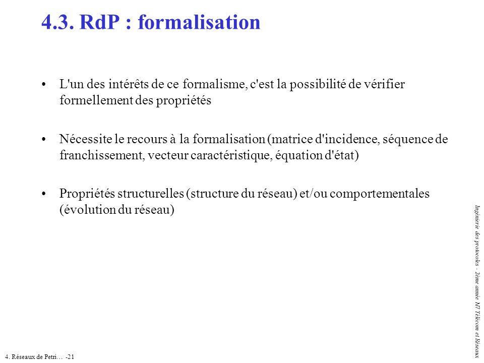 4.3. RdP : formalisation L un des intérêts de ce formalisme, c est la possibilité de vérifier formellement des propriétés.
