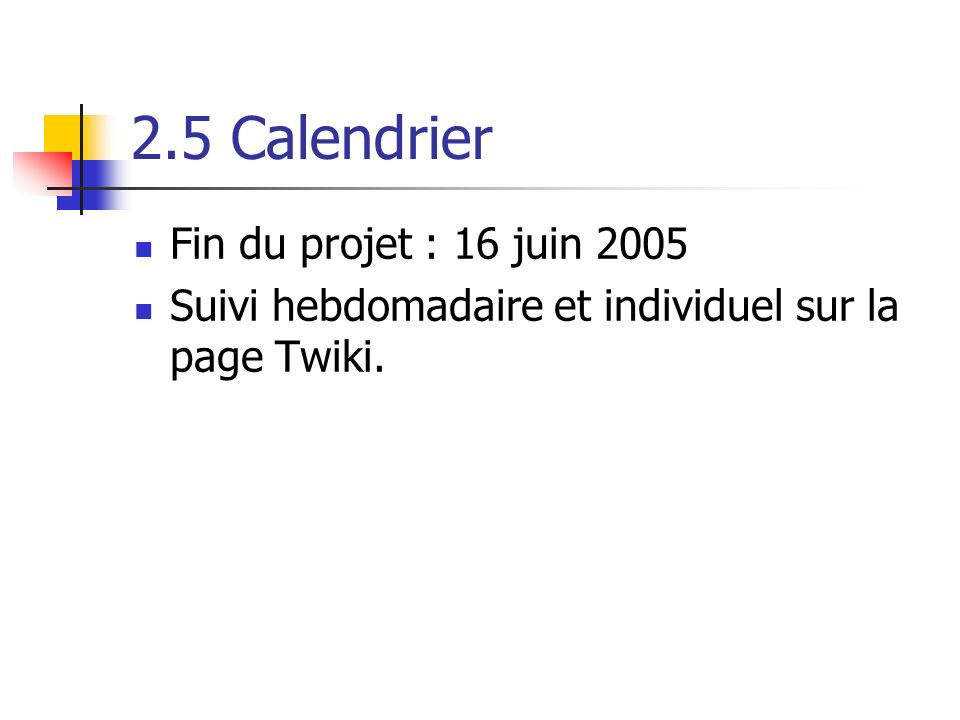 2.5 Calendrier Fin du projet : 16 juin 2005