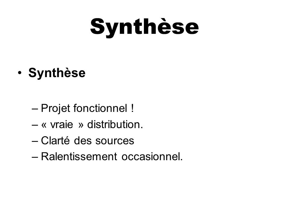 Synthèse Synthèse Projet fonctionnel ! « vraie » distribution.