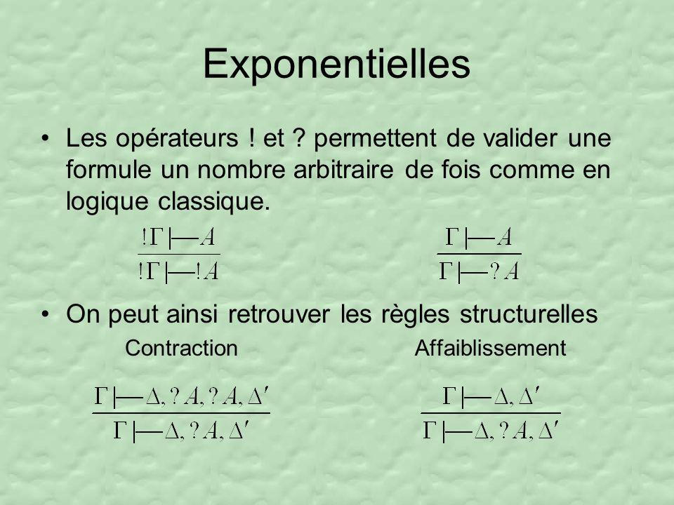 Exponentielles Les opérateurs ! et permettent de valider une formule un nombre arbitraire de fois comme en logique classique.