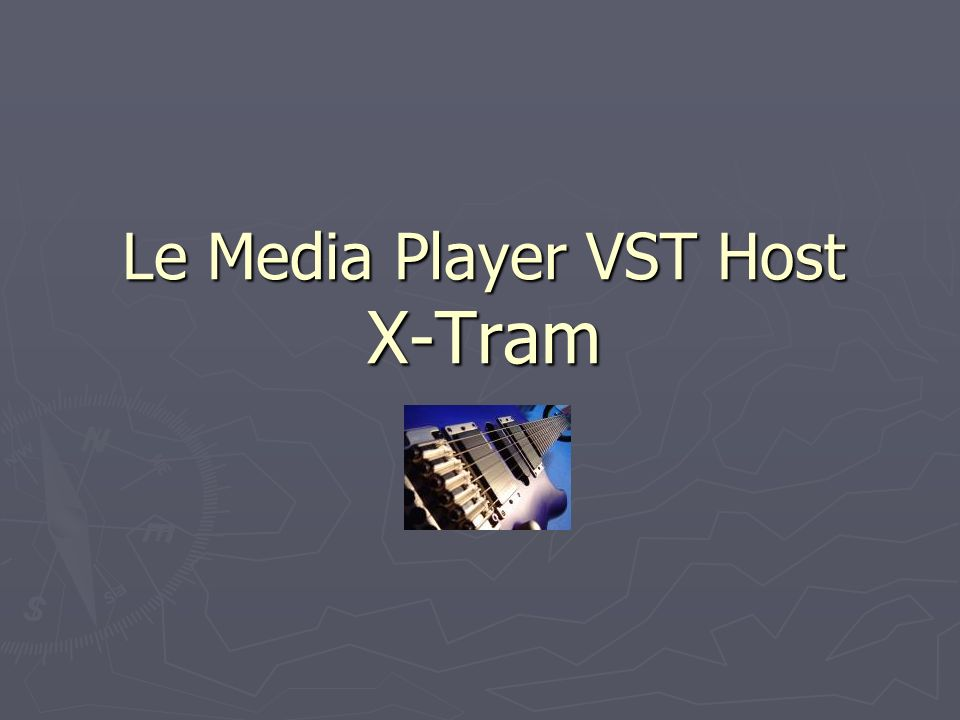 Le Media Player VST Host X-Tram