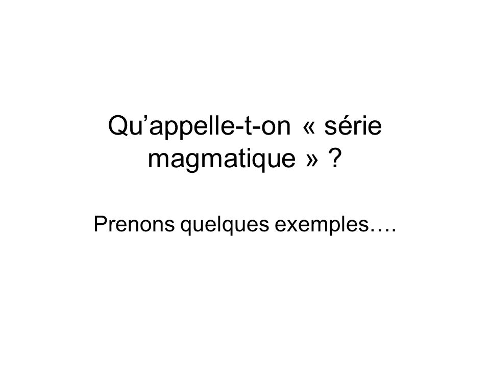 Qu'appelle-t-on « série magmatique »