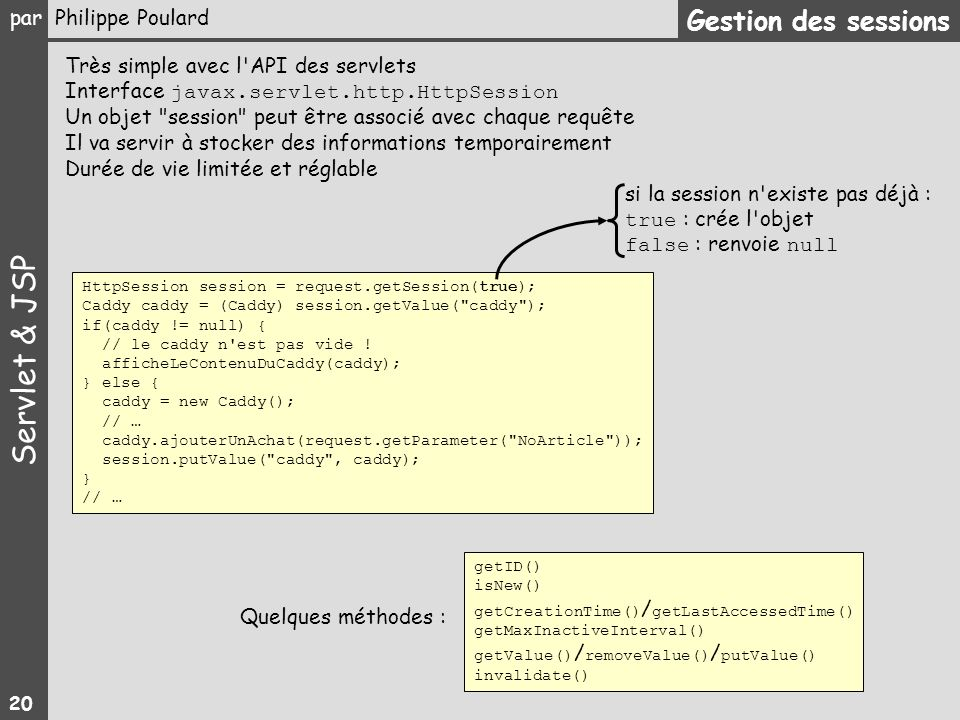 Gestion des sessions Très simple avec l API des servlets