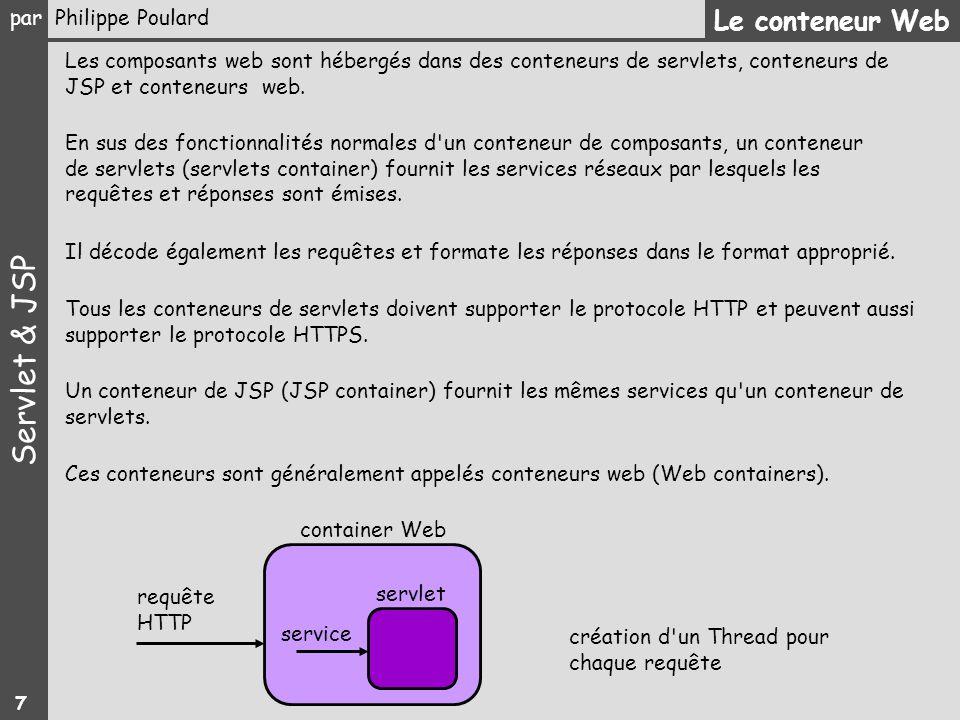 Le conteneur Web Les composants web sont hébergés dans des conteneurs de servlets, conteneurs de JSP et conteneurs web.