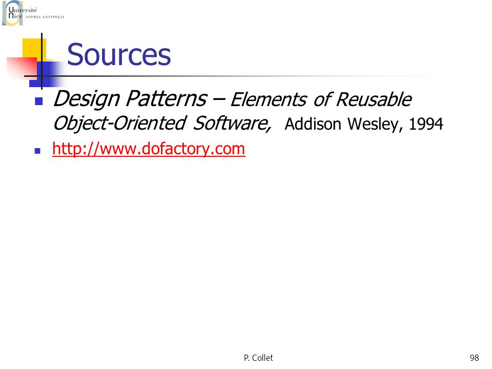 SourcesDesign Patterns – Elements of Reusable Object-Oriented Software, Addison Wesley, 1994. http://www.dofactory.com.
