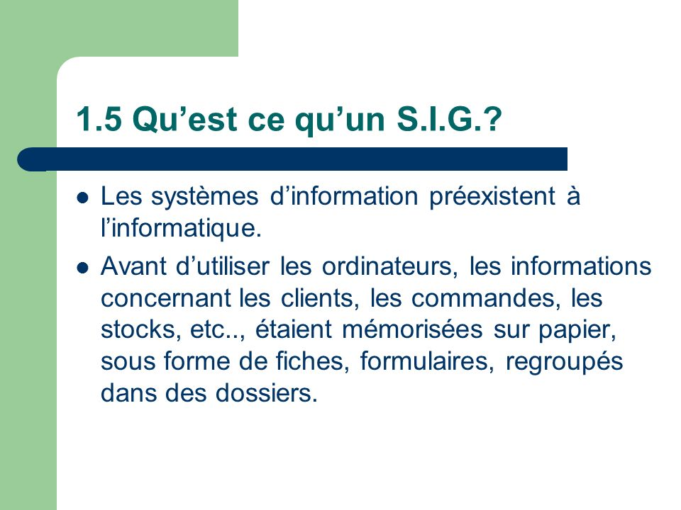 1.5 Qu'est ce qu'un S.I.G. Les systèmes d'information préexistent à l'informatique.