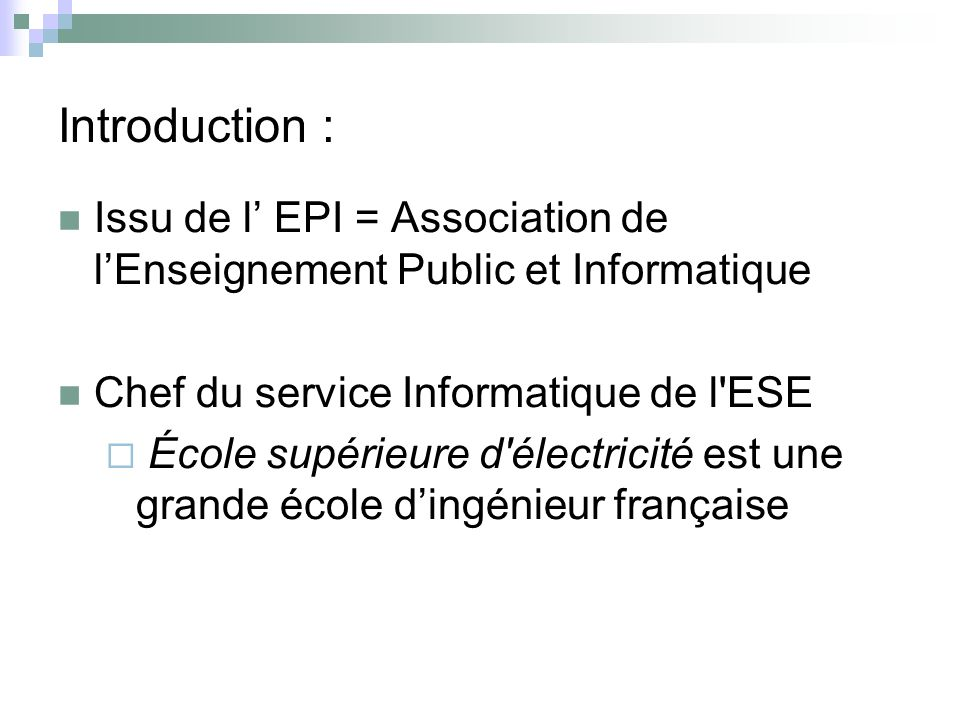 Introduction : Issu de l' EPI = Association de l'Enseignement Public et Informatique. Chef du service Informatique de l ESE.