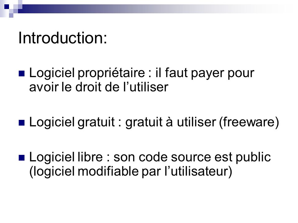 Introduction:Logiciel propriétaire : il faut payer pour avoir le droit de l'utiliser. Logiciel gratuit : gratuit à utiliser (freeware)